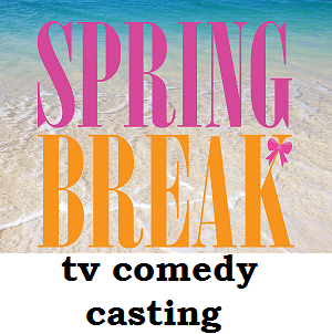 Spring Break TV show casting