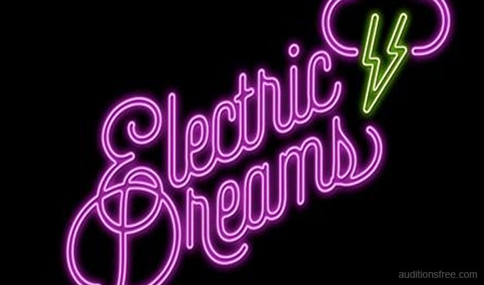 Electric Dreams casting auditions